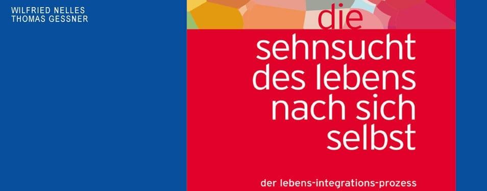 Unser Buch - Die Sehnsucht des Lebens nach sich selbst. Der Leben-Integrations-Prozess in der Praxis.